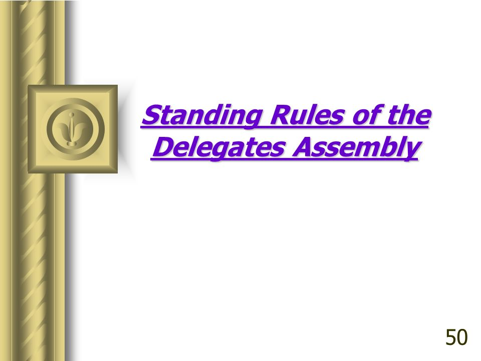 Standing Rules of the Delegates Assembly 50
