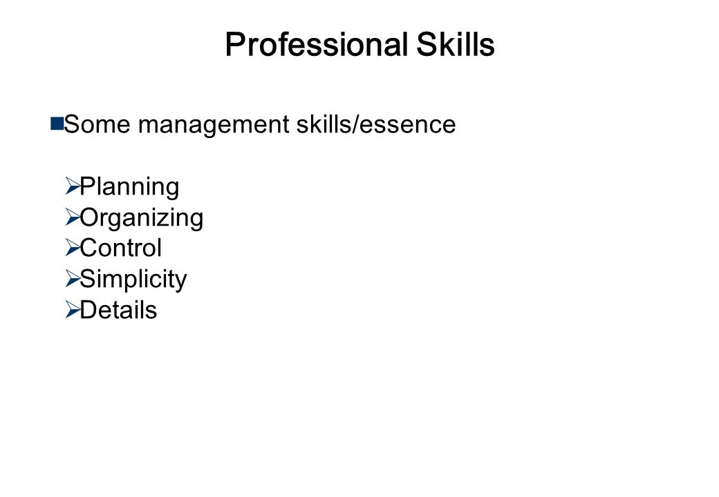 Professional Skills Some work skills Setting priority Communication Self-performance evaluation Taking notes