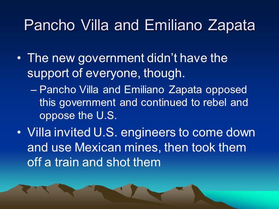 Pancho Villa and Emiliano Zapata The new government didnt have the support of everyone, though.
