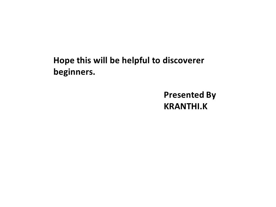 Hope this will be helpful to discoverer beginners. Presented By KRANTHI.K