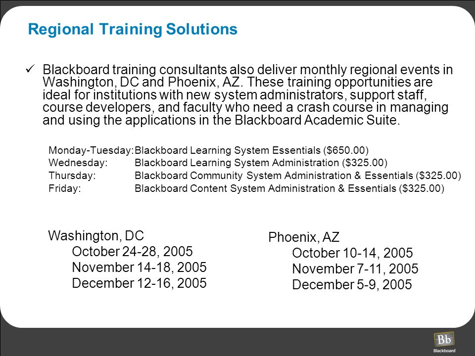 Regional Training Solutions Blackboard training consultants also deliver monthly regional events in Washington, DC and Phoenix, AZ.