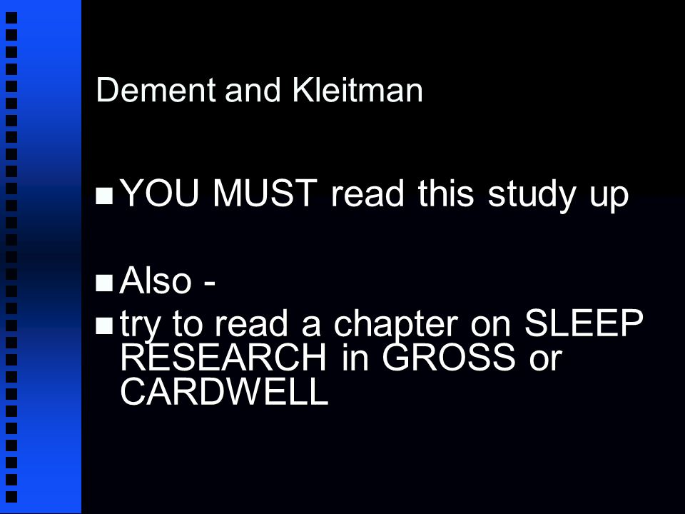 Dement and Kleitman n YOU MUST read this study up n Also - n try to read a chapter on SLEEP RESEARCH in GROSS or CARDWELL