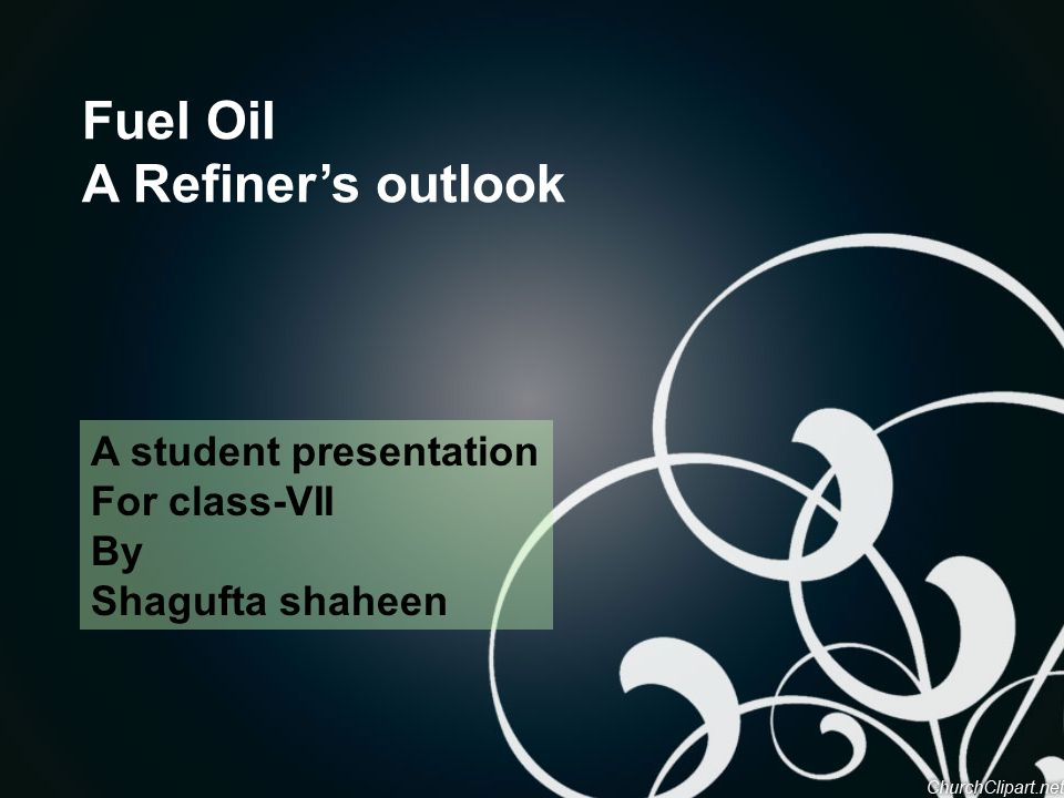Fuel Oil A Refiners outlook A student presentation For class-VII By Shagufta shaheen