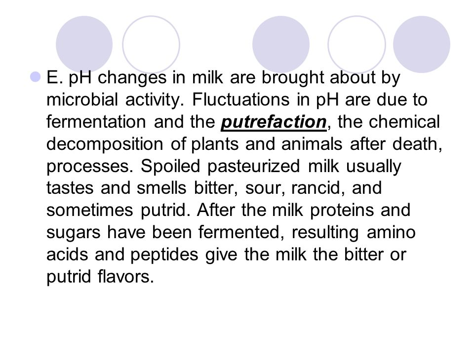 E. pH changes in milk are brought about by microbial activity.