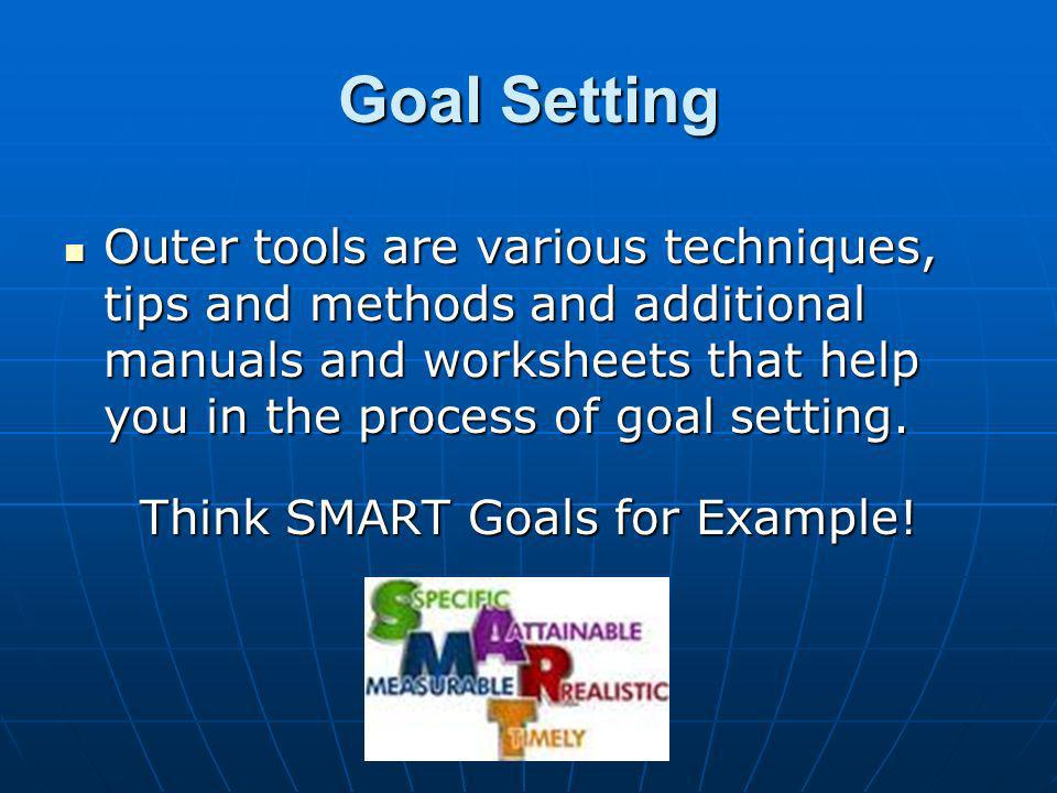 Goal Setting Outer tools are various techniques, tips and methods and additional manuals and worksheets that help you in the process of goal setting.