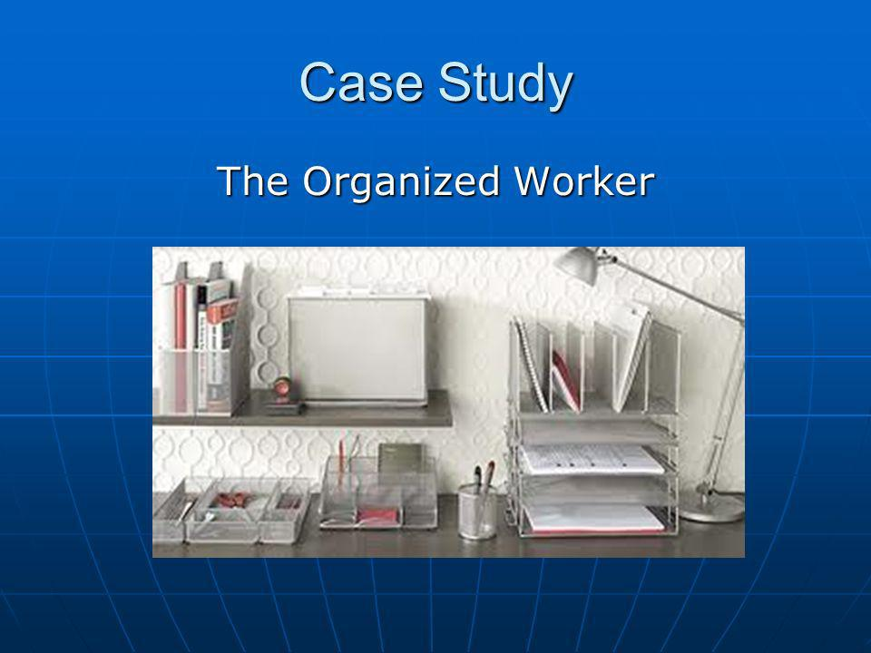 Case Study The Organized Worker