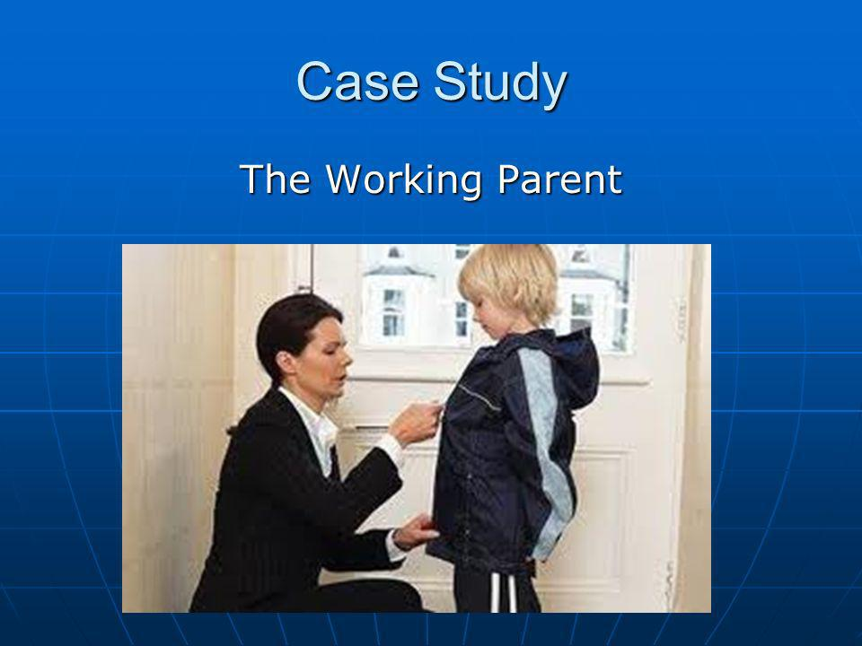 Case Study The Working Parent