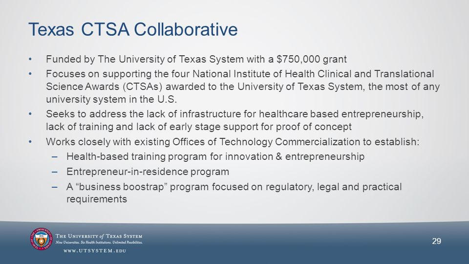 Texas CTSA Collaborative Funded by The University of Texas System with a $750,000 grant Focuses on supporting the four National Institute of Health Clinical and Translational Science Awards (CTSAs) awarded to the University of Texas System, the most of any university system in the U.S.