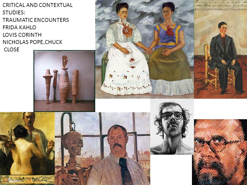 CRITICAL AND CONTEXTUAL STUDIES: TRAUMATIC ENCOUNTERS FRIDA KAHLO LOVIS CORINTH NICHOLAS POPE,CHUCK CLOSE
