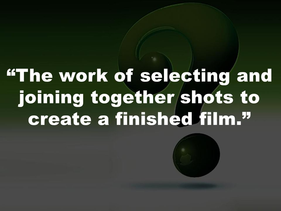 The work of selecting and joining together shots to create a finished film.