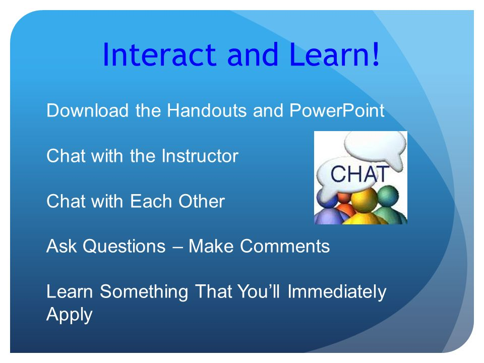 Interact and Learn.