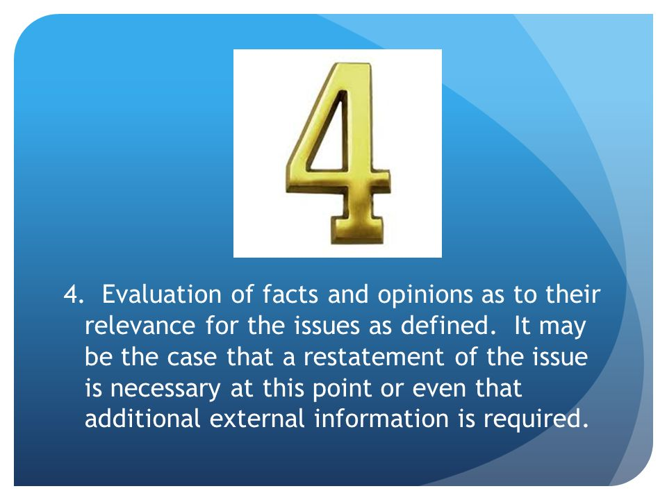 4. Evaluation of facts and opinions as to their relevance for the issues as defined.