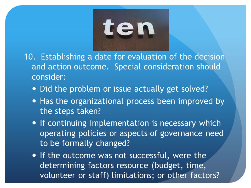10. Establishing a date for evaluation of the decision and action outcome.