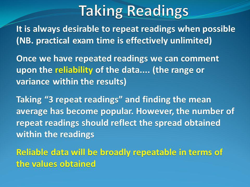It is always desirable to repeat readings when possible (NB.