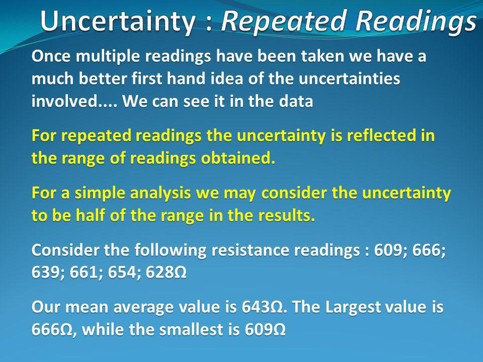 Once multiple readings have been taken we have a much better first hand idea of the uncertainties involved....