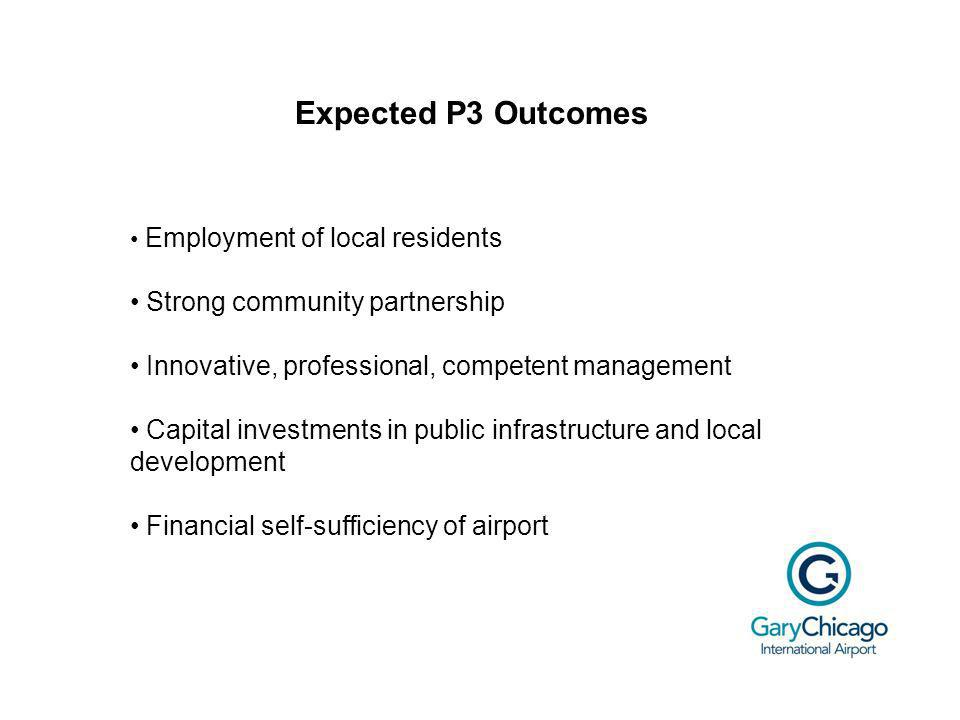 Expected P3 Outcomes Employment of local residents Strong community partnership Innovative, professional, competent management Capital investments in public infrastructure and local development Financial self-sufficiency of airport