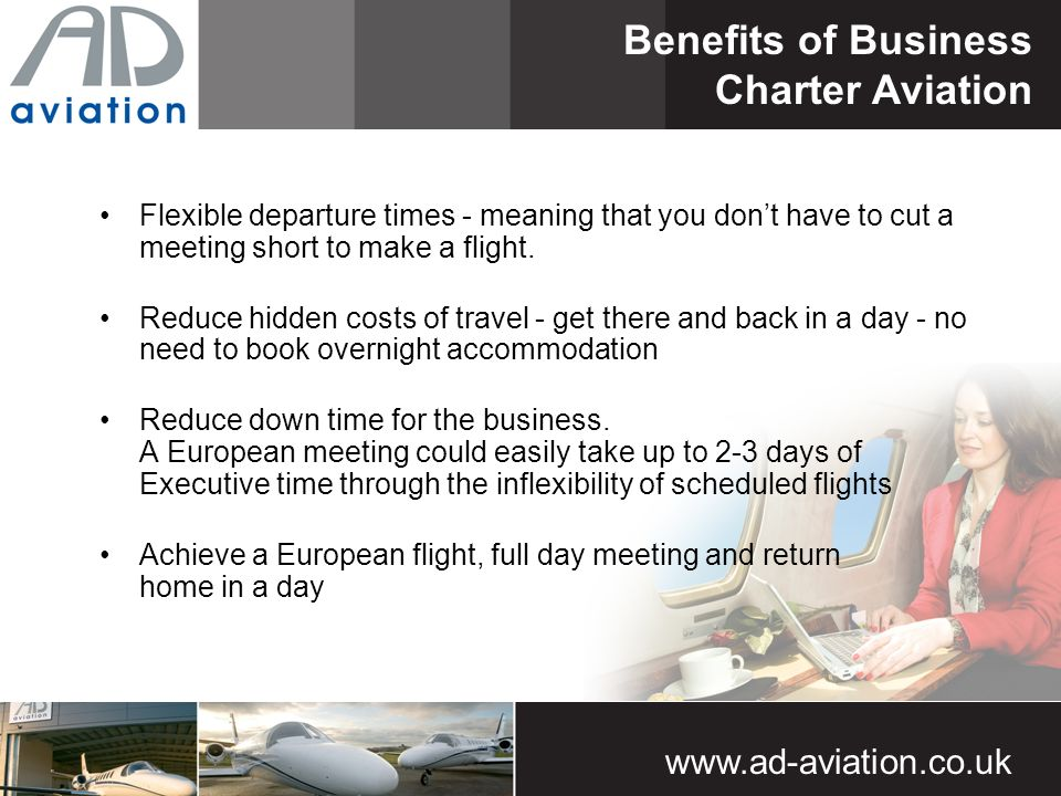 Flexible departure times - meaning that you dont have to cut a meeting short to make a flight.