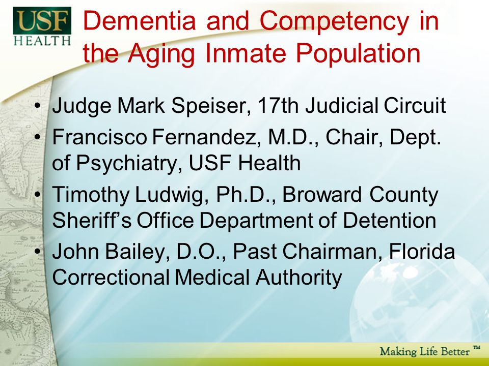 Dementia and Competency in the Aging Inmate Population Judge Mark Speiser, 17th Judicial Circuit Francisco Fernandez, M.D., Chair, Dept.