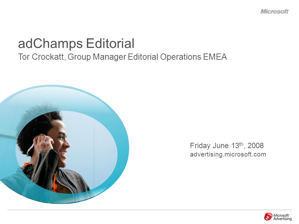 Friday June 13 th, 2008 advertising.microsoft.com adChamps Editorial Tor Crockatt, Group Manager Editorial Operations EMEA