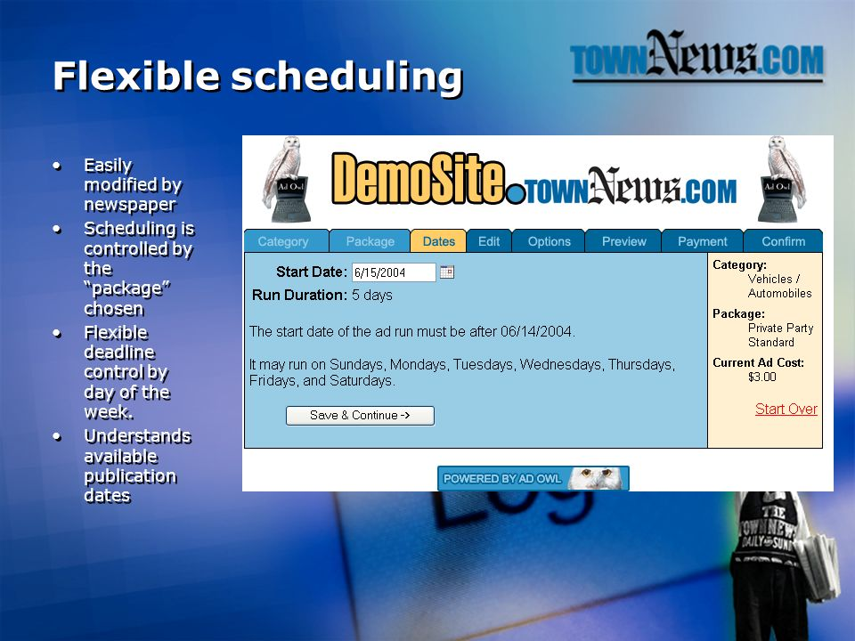 Flexible scheduling Easily modified by newspaper Scheduling is controlled by the package chosen Flexible deadline control by day of the week.