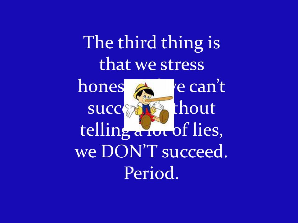 The third thing is that we stress honesty.