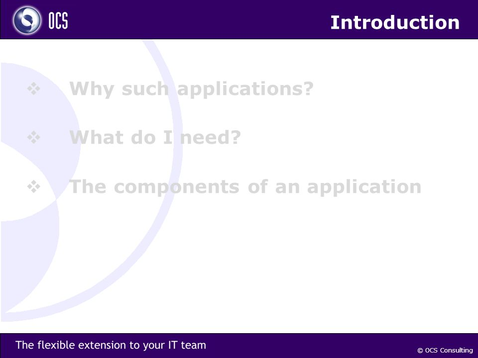 Introduction Why such applications. What do I need.