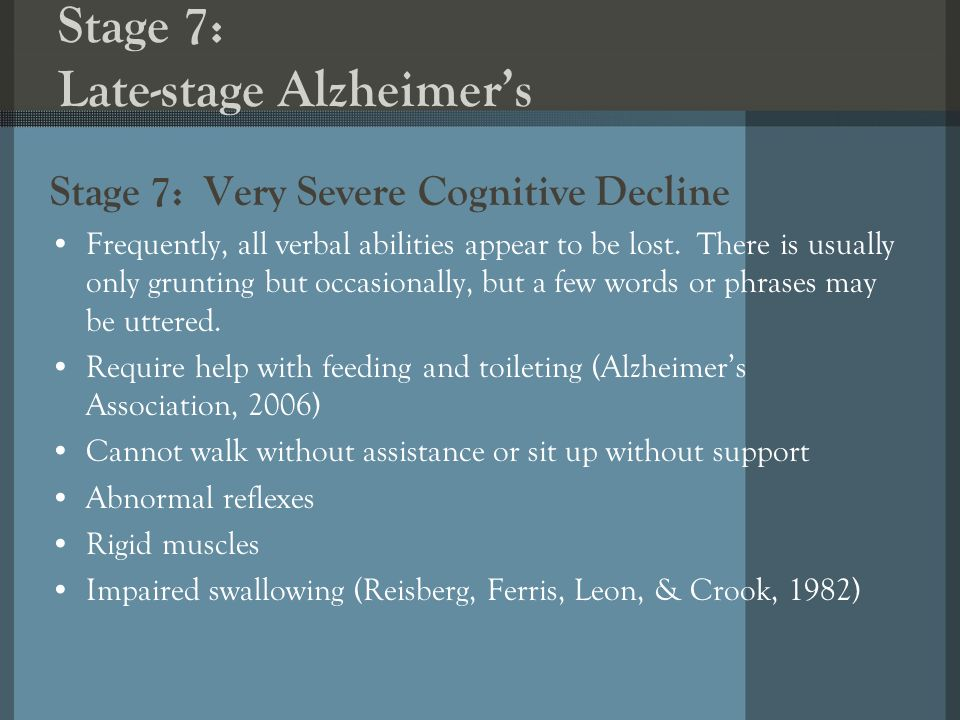 Stage 7: Late-stage Alzheimers Stage 7: Very Severe Cognitive Decline Frequently, all verbal abilities appear to be lost.
