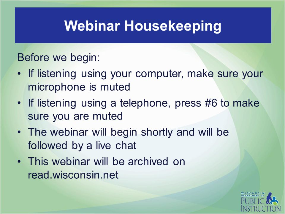 Before we begin: If listening using your computer, make sure your microphone is muted If listening using a telephone, press #6 to make sure you are muted The webinar will begin shortly and will be followed by a live chat This webinar will be archived on read.wisconsin.net Webinar Housekeeping