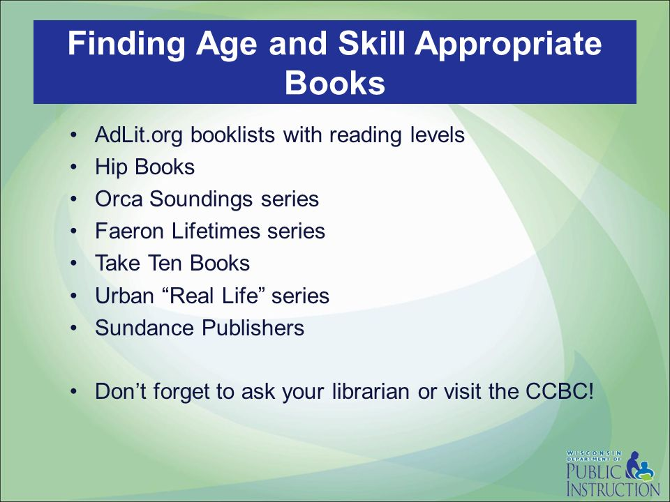 AdLit.org booklists with reading levels Hip Books Orca Soundings series Faeron Lifetimes series Take Ten Books Urban Real Life series Sundance Publishers Dont forget to ask your librarian or visit the CCBC.