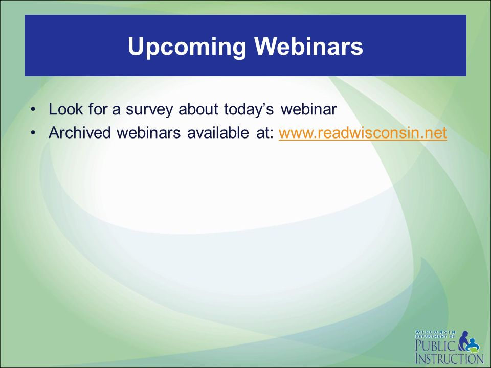 Look for a survey about todays webinar Archived webinars available at: www.readwisconsin.netwww.readwisconsin.net Upcoming Webinars