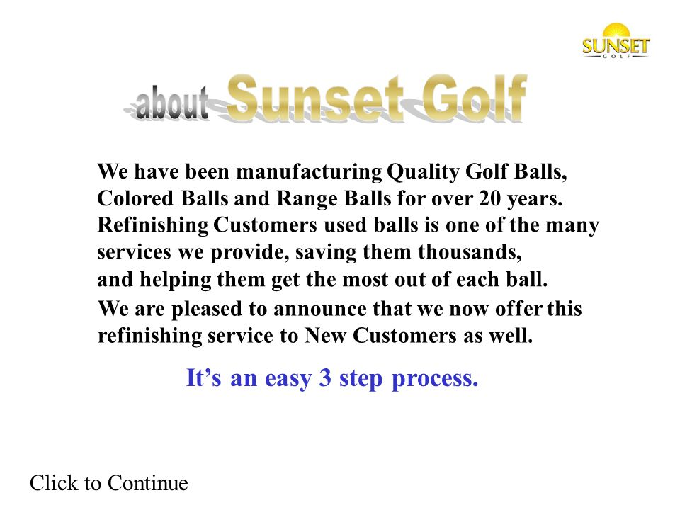 Thats right, and refinish them with the same coatings we use to manufacture new golf balls.