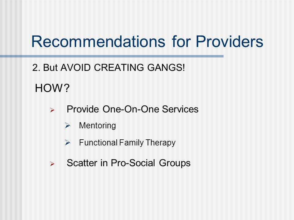 Recommendations for Providers 2. But AVOID CREATING GANGS.