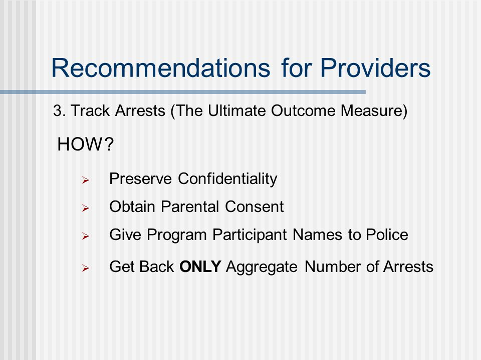 Recommendations for Providers 3. Track Arrests (The Ultimate Outcome Measure) HOW.