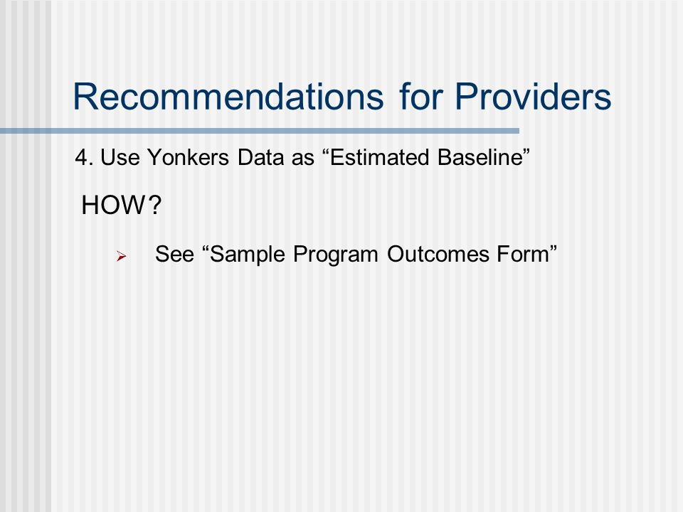 Recommendations for Providers 4. Use Yonkers Data as Estimated Baseline HOW.