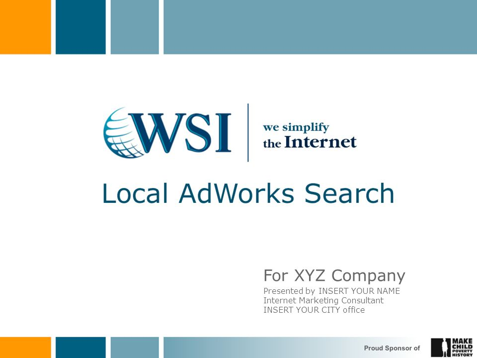 For XYZ Company Presented by INSERT YOUR NAME Internet Marketing Consultant INSERT YOUR CITY office