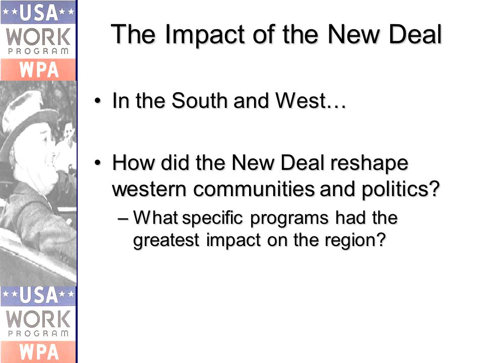 In the South and West…In the South and West… How did the New Deal reshape western communities and politics How did the New Deal reshape western communities and politics.