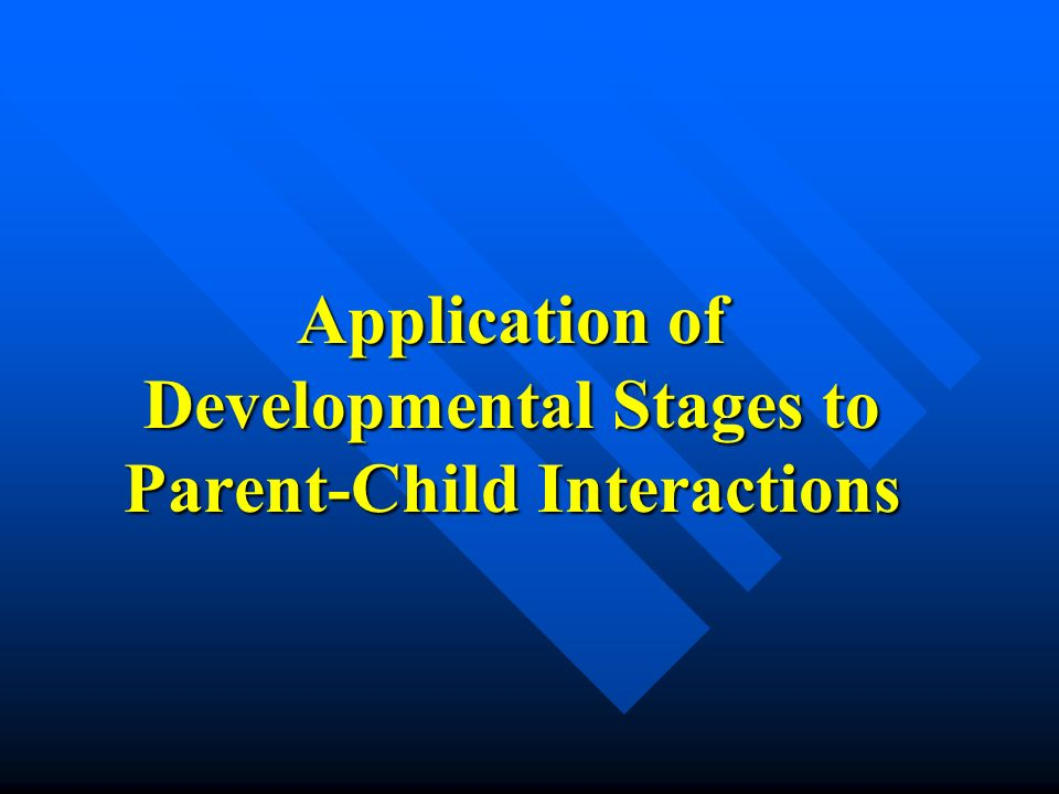 Application of Developmental Stages to Parent-Child Interactions