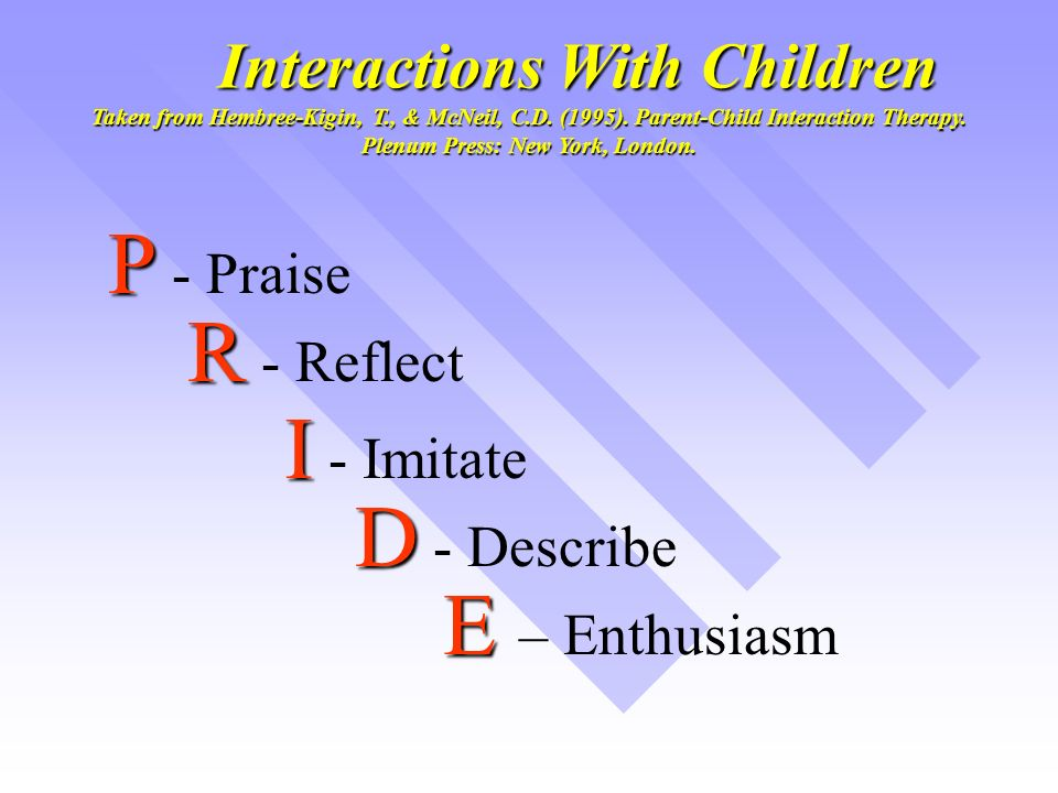 Interactions With Children Interactions With Children Taken from Hembree-Kigin, T., & McNeil, C.D.