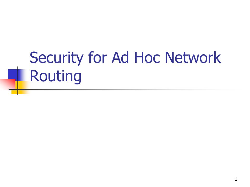 1 Security for Ad Hoc Network Routing