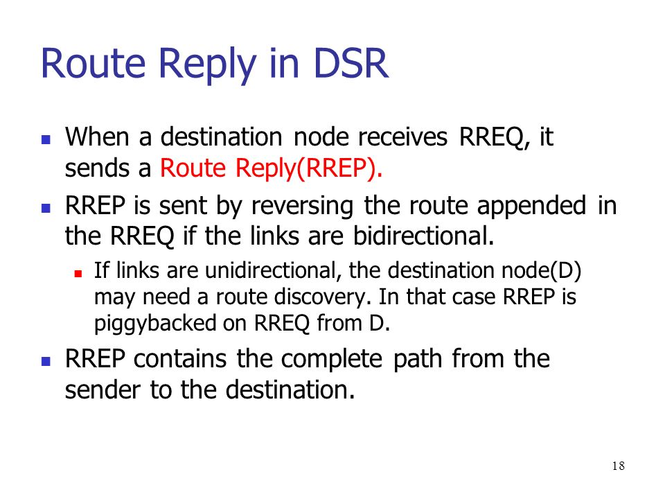 18 Route Reply in DSR When a destination node receives RREQ, it sends a Route Reply(RREP).