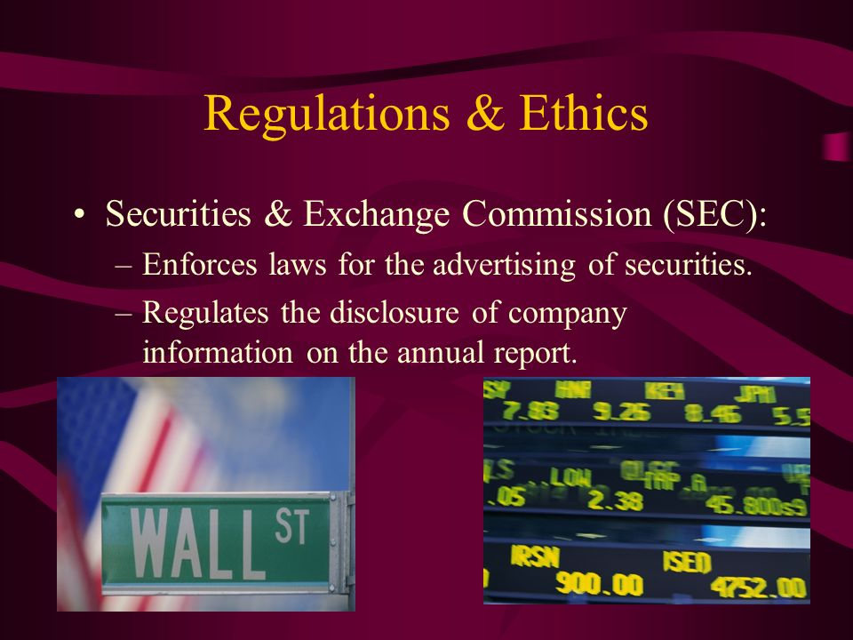 Regulations & Ethics Securities & Exchange Commission (SEC): –Enforces laws for the advertising of securities.
