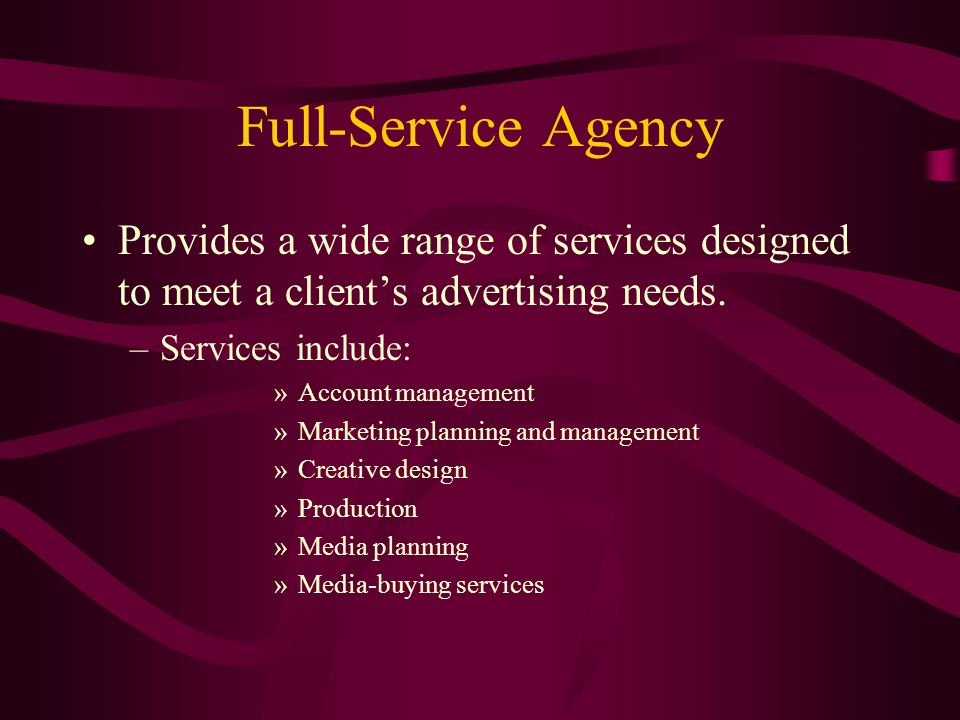 Full-Service Agency Provides a wide range of services designed to meet a clients advertising needs.