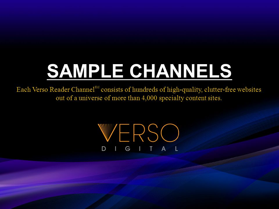 SAMPLE CHANNELS Each Verso Reader Channel consists of hundreds of high-quality, clutter-free websites out of a universe of more than 4,000 specialty content sites.