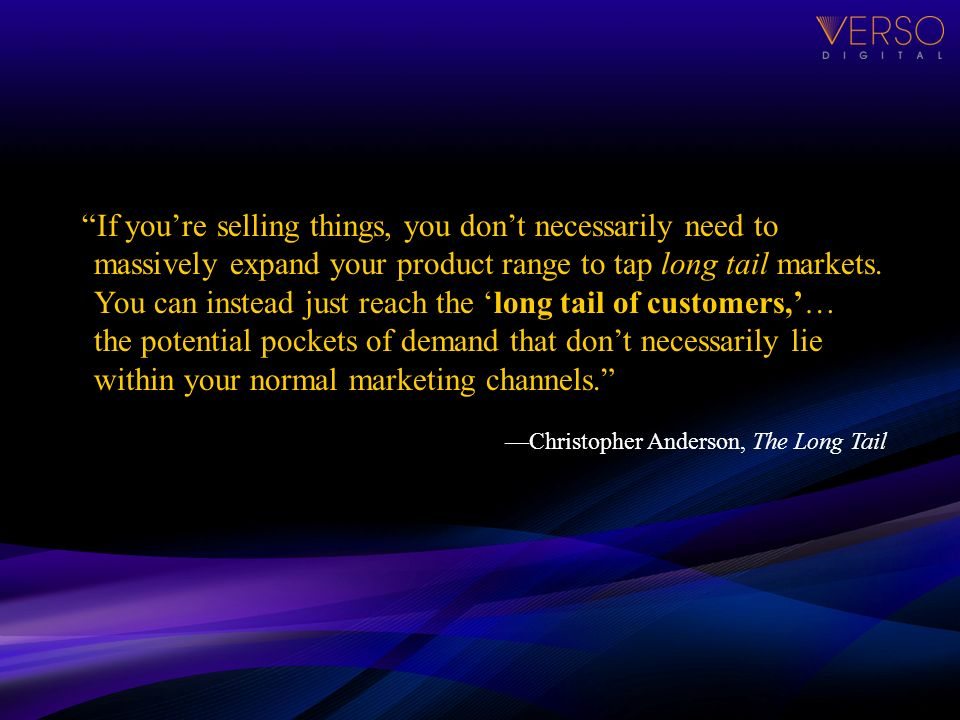 If youre selling things, you dont necessarily need to massively expand your product range to tap long tail markets.