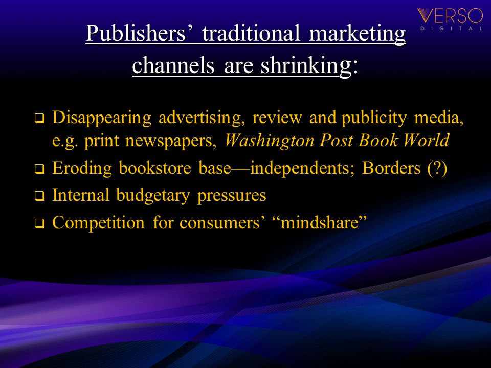 Publishers traditional marketing channels are shrinkin g: Disappearing advertising, review and publicity media, e.g.