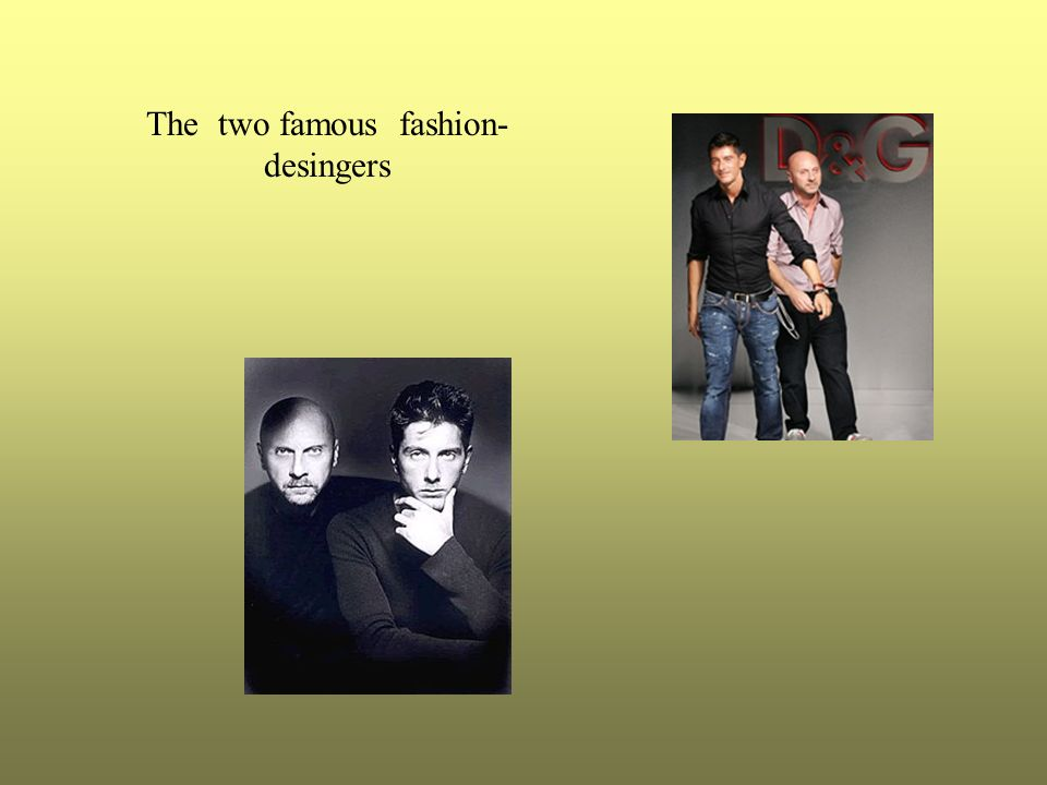 The two famous fashion- desingers