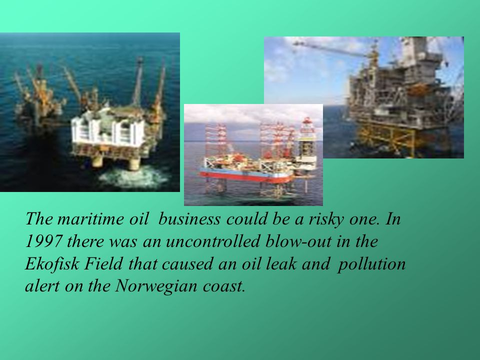 The maritime oil business could be a risky one.