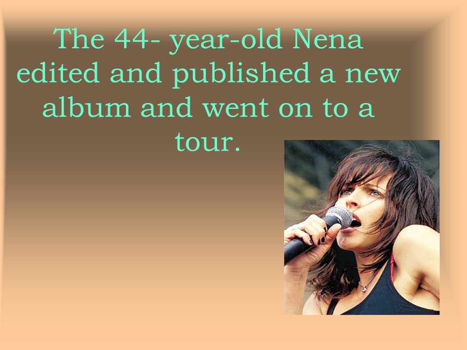 The 44- year-old Nena edited and published a new album and went on to a tour.