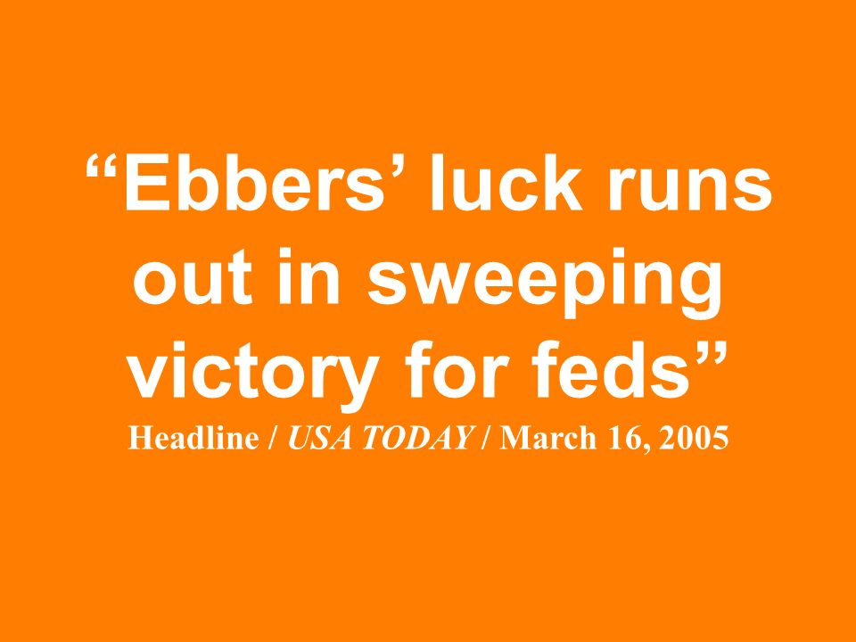 Ebbers luck runs out in sweeping victory for feds Headline / USA TODAY / March 16, 2005