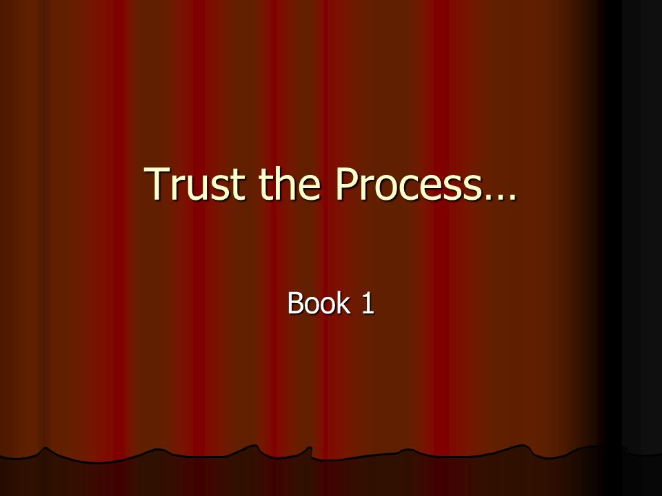Trust the Process… Book 1